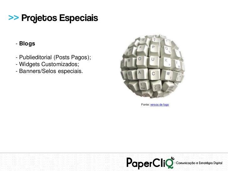 >> Projetos Especiais - Blogs - Publieditorial (Posts Pagos); - Widgets Customizados; - Banners/Selos especiais.          ...