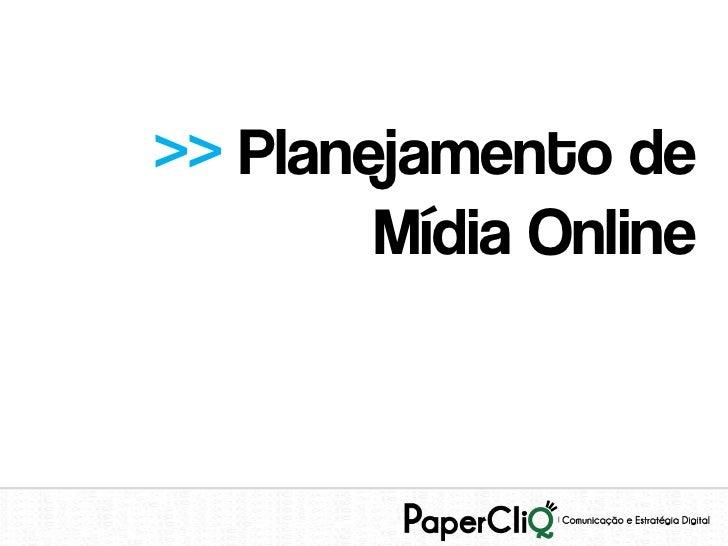 >> Planejamento de        Mídia Online
