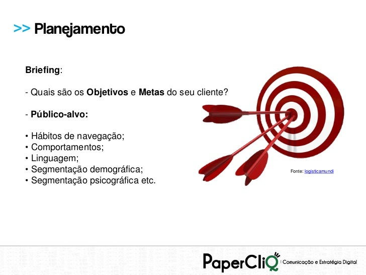 >> Planejamento Briefing: - Quais são os Objetivos e Metas do seu cliente? - Público-alvo: • Hábitos de navegação; • Compo...