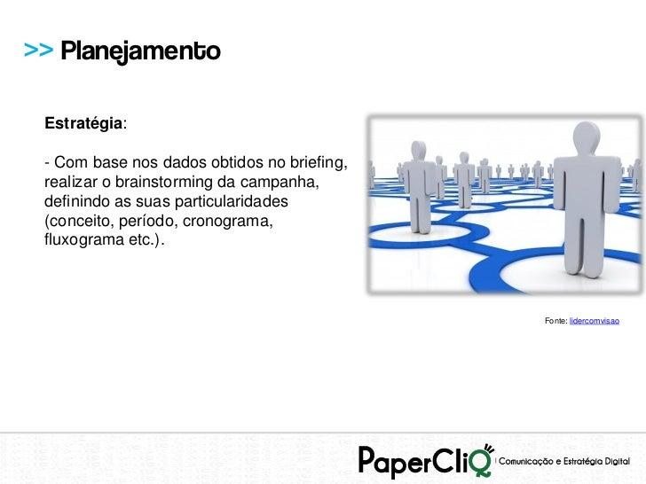 >> Planejamento Estratégia: - Com base nos dados obtidos no briefing, realizar o brainstorming da campanha, definindo as s...