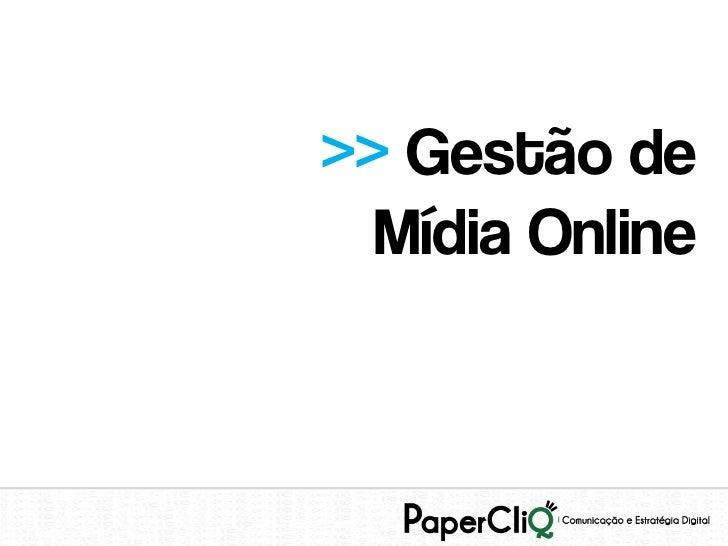 >> Gestão de  Mídia Online
