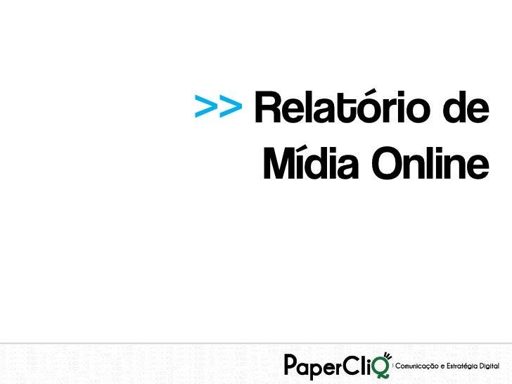 >> Relatório de   Mídia Online