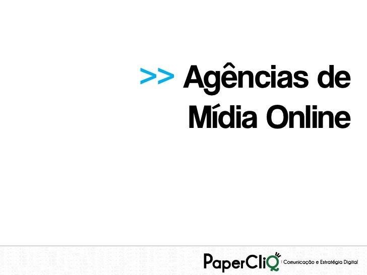 >> Agências de   Mídia Online