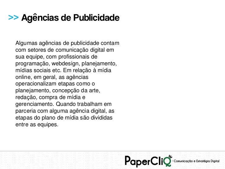 >> Agências de Publicidade Algumas agências de publicidade contam com setores de comunicação digital em sua equipe, com pr...