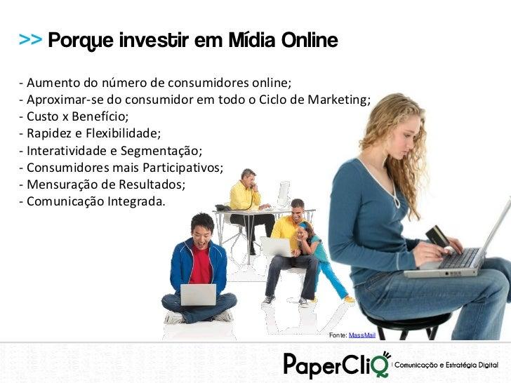 >> Porque investir em Mídia Online- Aumento do número de consumidores online;- Aproximar-se do consumidor em todo o Ciclo ...