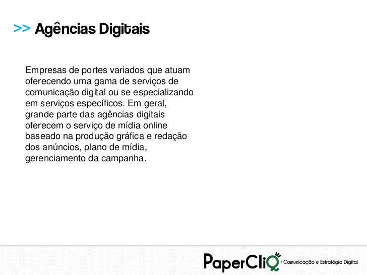 >> Agências Digitais Empresas de portes variados que atuam oferecendo uma gama de serviços de comunicação digital ou se es...