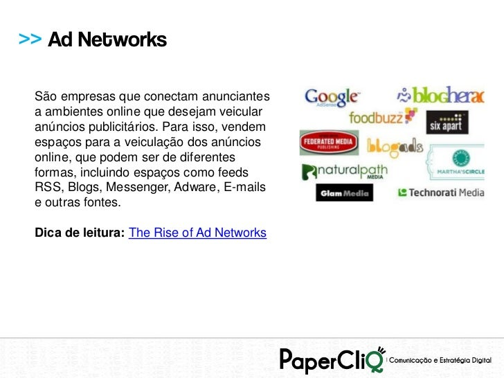 >> Ad Networks São empresas que conectam anunciantes a ambientes online que desejam veicular anúncios publicitários. Para ...