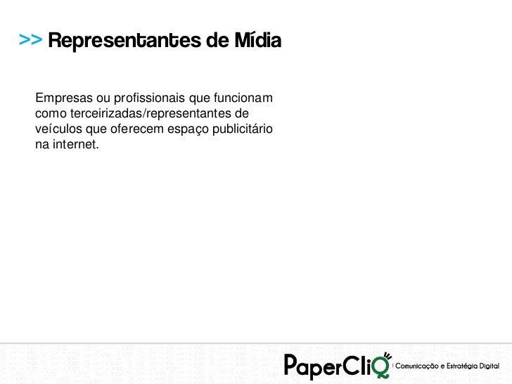 >> Representantes de Mídia Empresas ou profissionais que funcionam como terceirizadas/representantes de veículos que ofere...