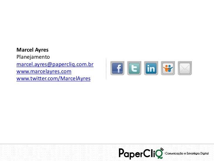 Marcel AyresPlanejamentomarcel.ayres@papercliq.com.brwww.marcelayres.comwww.twitter.com/MarcelAyres