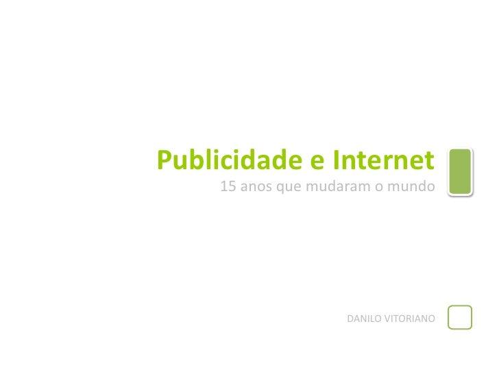Publicidade e Internet<br />15 anosquemudaram o mundo<br />DANILO VITORIANO<br />