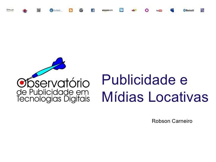 Publicidade e Mídias Locativas        Robson Carneiro