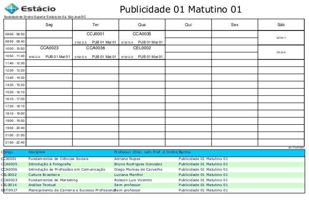 Publicidade 01 Matutino 01 Código Disciplina Professor (Disc. sem Prof. é Online ou Estágio)Turma CCJ0001 Fundamentos de C...
