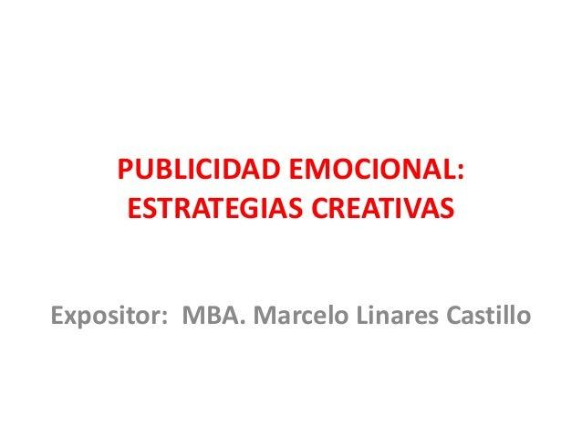 PUBLICIDAD EMOCIONAL: ESTRATEGIAS CREATIVAS Expositor: MBA. Marcelo Linares Castillo