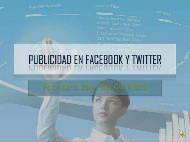 PUBLICIDAD EN FACEBOOK Y TWITTER Por: María Daysi Del Cid Alfaro
