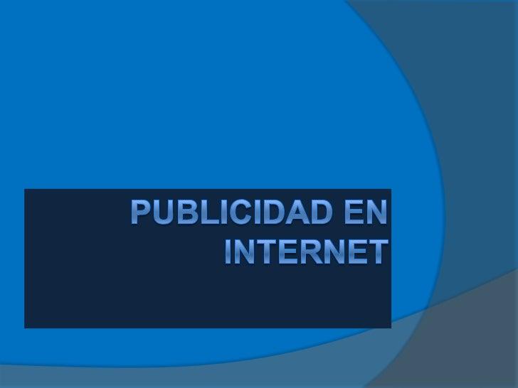"""La """"publicidad en internet"""" es una forma decomunicación impersonal que se realiza através de la red y en el que un patroci..."""