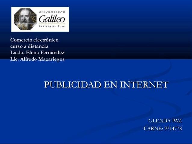 Comercio electrónicocurso a distanciaLicda. Elena FernándezLic. Alfredo Mazariegos              PUBLICIDAD EN INTERNET    ...