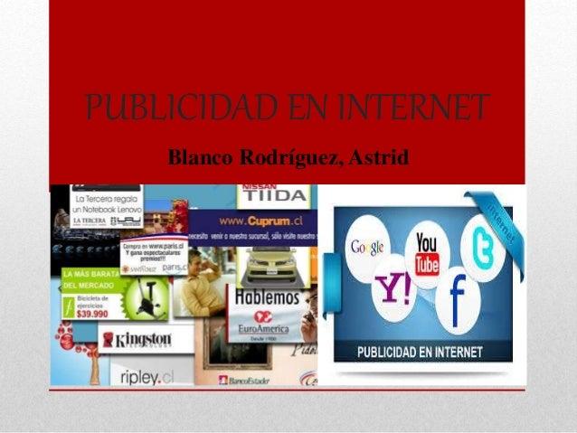 PUBLICIDAD EN INTERNET Blanco Rodríguez, Astrid