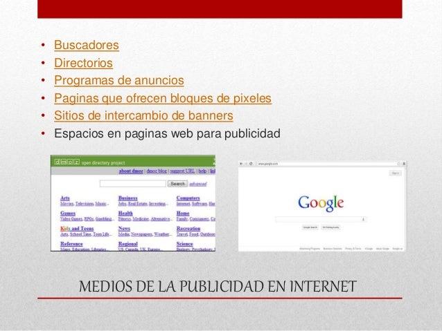 MEDIOS DE LA PUBLICIDAD EN INTERNET • Buscadores • Directorios • Programas de anuncios • Paginas que ofrecen bloques de pi...