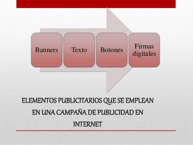 ELEMENTOSPUBLICITARIOS QUE SE EMPLEAN EN UNA CAMPAÑADE PUBLICIDADEN INTERNET Banners Texto Botones Firmas digitales
