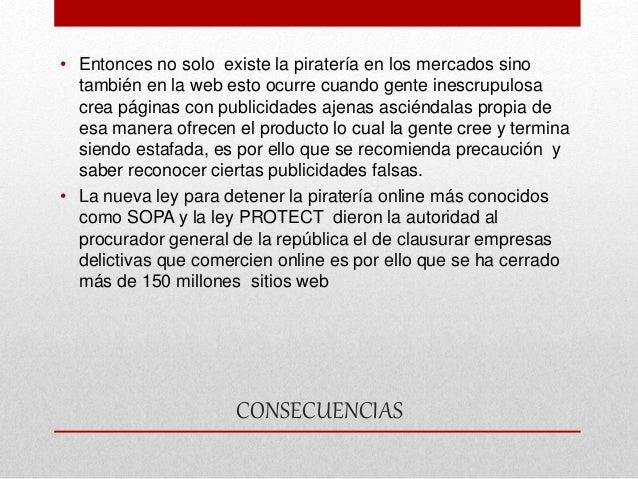 CONSECUENCIAS • Entonces no solo existe la piratería en los mercados sino también en la web esto ocurre cuando gente inesc...