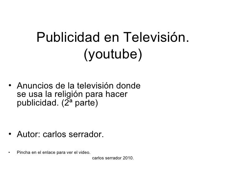 Publicidad en Televisión. (youtube) <ul><li>Anuncios de la televisión donde se usa la religión para hacer publicidad. (2ª ...