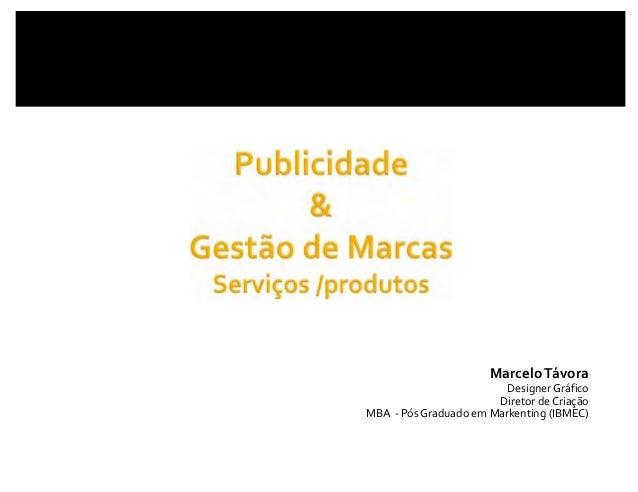 MarceloTávora DesignerGráfico DiretordeCriação MBA‐ PósGraduadoemMarkenting (IBMEC)