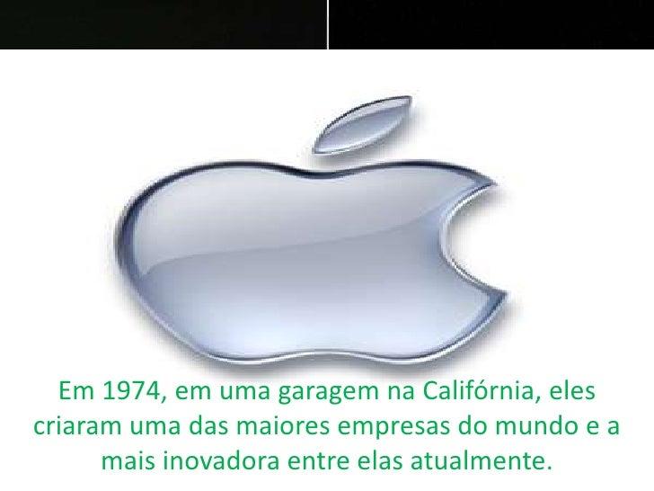 Em 1974, em uma garagem na Califórnia, eles criaram uma das maiores empresas do mundo e a mais inovadora entre elas atualm...