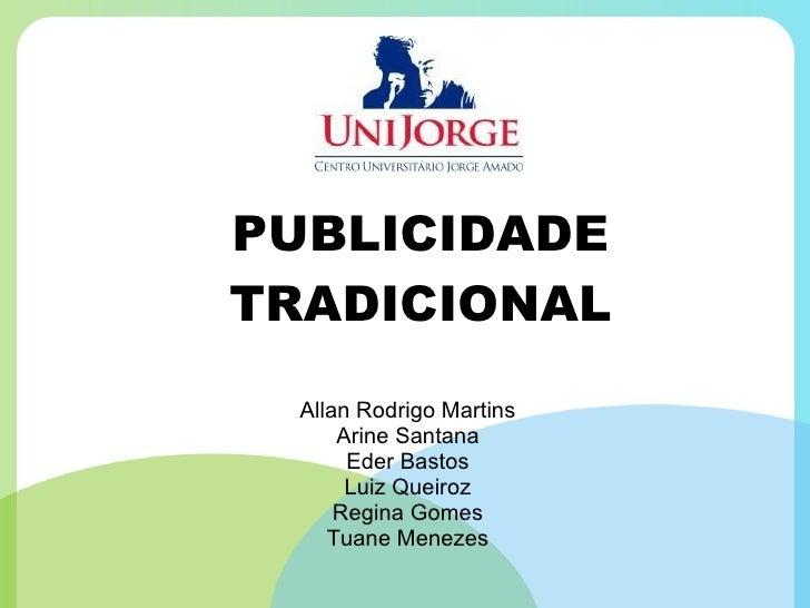 PUBLICIDADE TRADICIONAL Allan Rodrigo Martins Arine Santana Eder Bastos Luiz Queiroz Regina Gomes Tuane Menezes