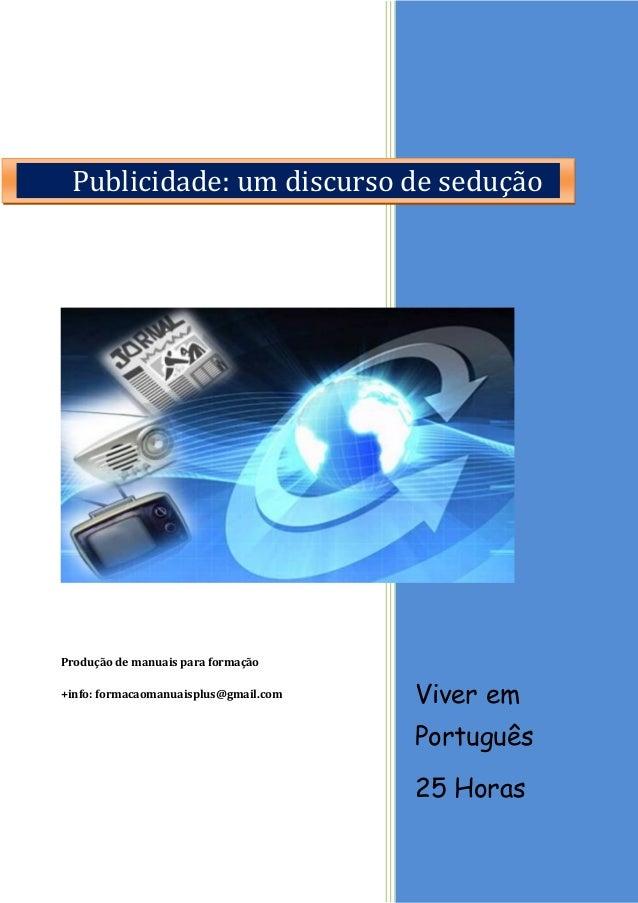 Viver em Português 25 Horas Produção de manuais para formação +info: formacaomanuaisplus@gmail.com Publicidade: um discurs...