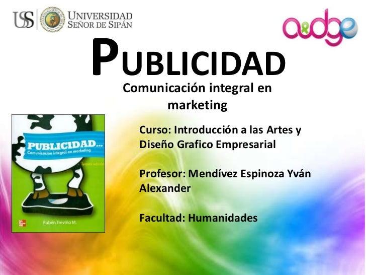 PUBLICIDAD Comunicación integral en       marketing   Curso: Introducción a las Artes y   Diseño Grafico Empresarial   Pro...