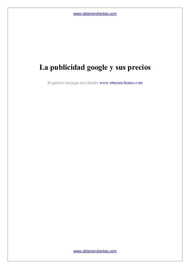 www.obtenerclientes.com www.obtenerclientes.com La publicidad google y sus precios Si quieres encargar un cálculo: www.obt...