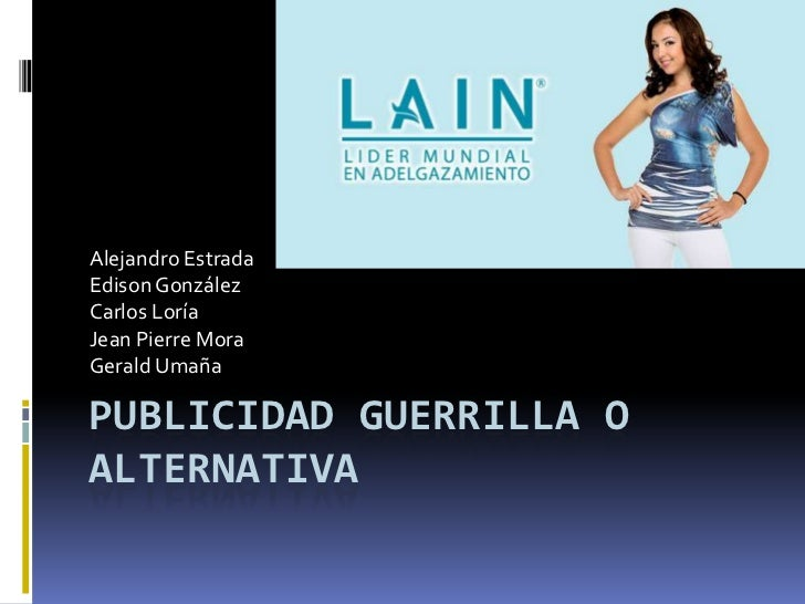 Publicidad Guerrilla o alternativa<br />Alejandro Estrada<br />Edison González<br />Carlos Loría<br />Jean Pierre Mora<br ...