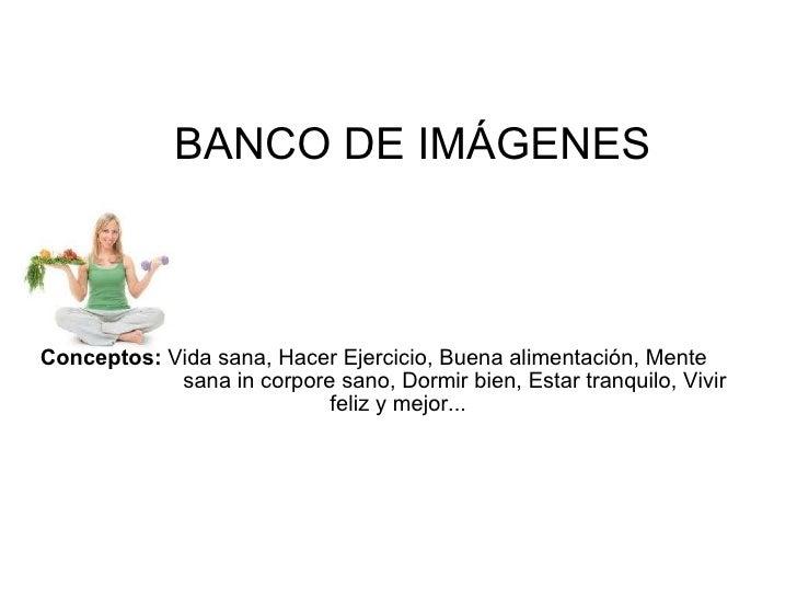 BANCO DE IMÁGENES Conceptos:  Vida sana, Hacer Ejercicio, Buena alimentación, Mente  sana in corpore sano, Dormir bien, Es...