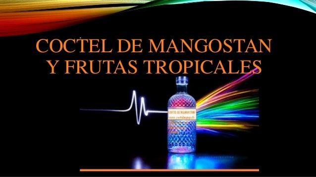 COCTEL DE MANGOSTAN  Y FRUTAS TROPICALES