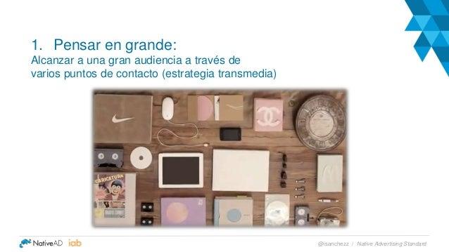 1. Pensar en grande: Alcanzar a una gran audiencia a través de varios puntos de contacto (estrategia transmedia) Native Ad...