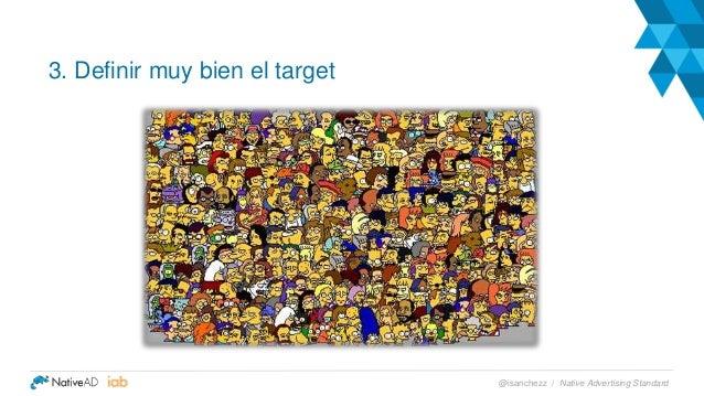 3. Definir muy bien el target Native Advertising Standard@isanchezz /