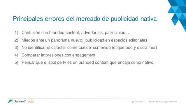Principales errores del mercado de publicidad nativa 1) Confusión con branded content, advertorials, patrocinios… 2) Miedo...