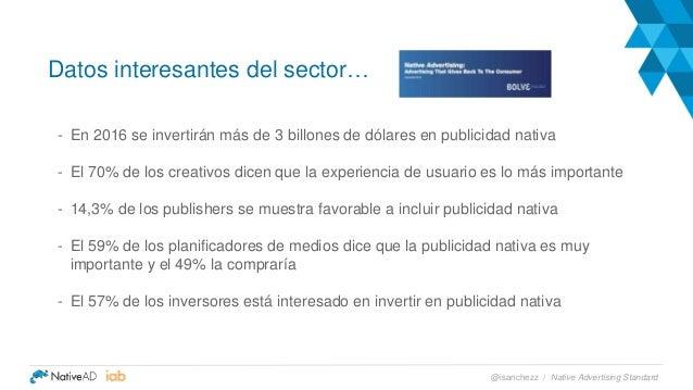 Datos interesantes del sector… - En 2016 se invertirán más de 3 billones de dólares en publicidad nativa - El 70% de los c...