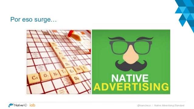 Por eso surge… Native Advertising Standard@isanchezz /