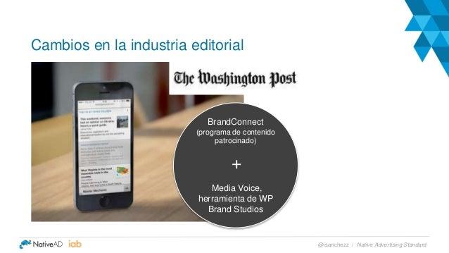 Cambios en la industria editorial Native Advertising Standard@isanchezz / BrandConnect (programa de contenido patrocinado)...