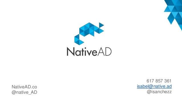 NativeAD.co @native_AD 617 857 361 isabel@native.ad @isanchezz