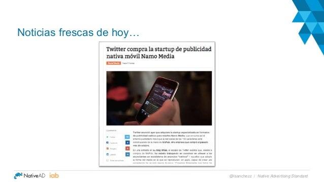 Noticias frescas de hoy… Native Advertising Standard@isanchezz /