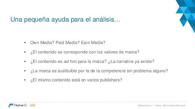 Una pequeña ayuda para el análisis… Product Placement • Own Media? Paid Media? Earn Media? • ¿El contenido se corresponde ...