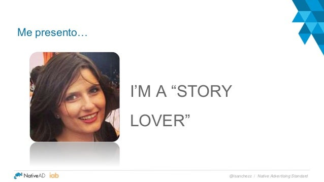 """I'M A """"STORY LOVER"""" Me presento… Native Advertising Standard@isanchezz /"""