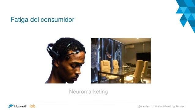 Fatiga del consumidor Neuromarketing Native Advertising Standard@isanchezz /