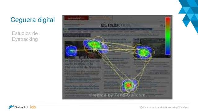 Ceguera digital Estudios de Eyetracking Native Advertising Standard@isanchezz /