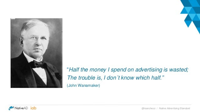 """Native Advertising Standard@isanchezz / """"Half the money I spend on advertising is wasted; The trouble is, I don´t know whi..."""
