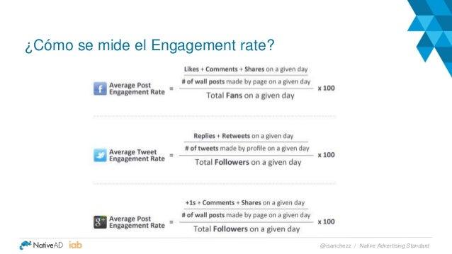 ¿Cómo se mide el Engagement rate? Native Advertising Standard@isanchezz /