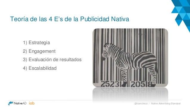 Teoría de las 4 E's de la Publicidad Nativa 1) Estrategia 2) Engagement 3) Evaluación de resultados 4) Escalabilidad Nativ...