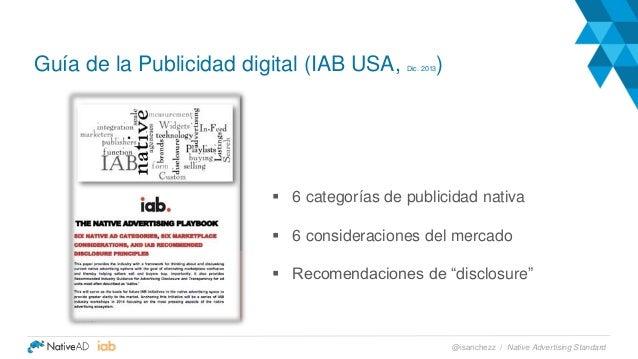 Guía de la Publicidad digital (IAB USA, Dic. 2013)  6 categorías de publicidad nativa  6 consideraciones del mercado  R...
